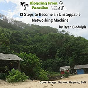 Blogging from Paradise: 13 Steps to Become an Unstoppable Networking Machine Audiobook