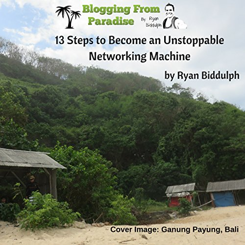 Blogging-from-Paradise-13-Steps-to-Become-an-Unstoppable-Networking-Machine