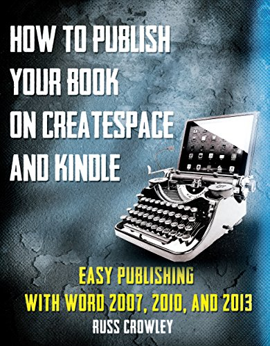 Download How to Publish Your Book on CreateSpace and Kindle: Easy Publishing with Word 2007, 2010 & 2013 Pdf