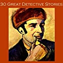 Thirty Great Detective Stories Audiobook by Arthur Conan Doyle, Ernest Bramah, R. Austin Freeman, G. K. Chesterton, Edgar Wallace, Hugh Walpole, W. F. Harvey Narrated by Cathy Dobson