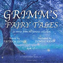 Grimm's Fairy Tales: 30 Stories from the famous Collection - Book 1 of 2 (417 World Children Stories) Audiobook by Patrick Healy Narrated by Denise Kahn