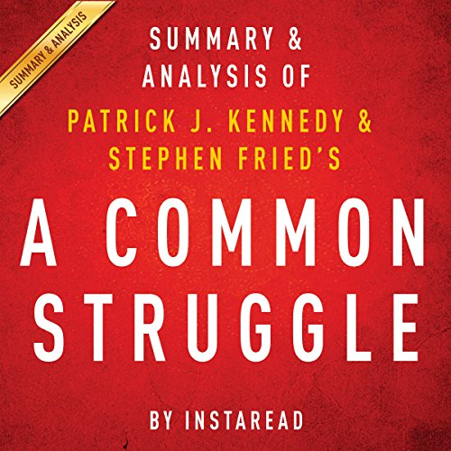 A Common Struggle: Summary & Analysis: A Personal Journey Through the Past and Future of Mental Illness and Addiction by Patrick J. Kennedy and Stephen Fried
