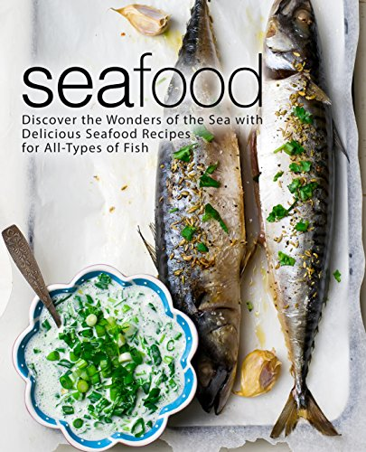 Seafood: Discover the Wonders of the Sea with Delicious Seafood Recipes for All-Types of Fish by BookSumo Press