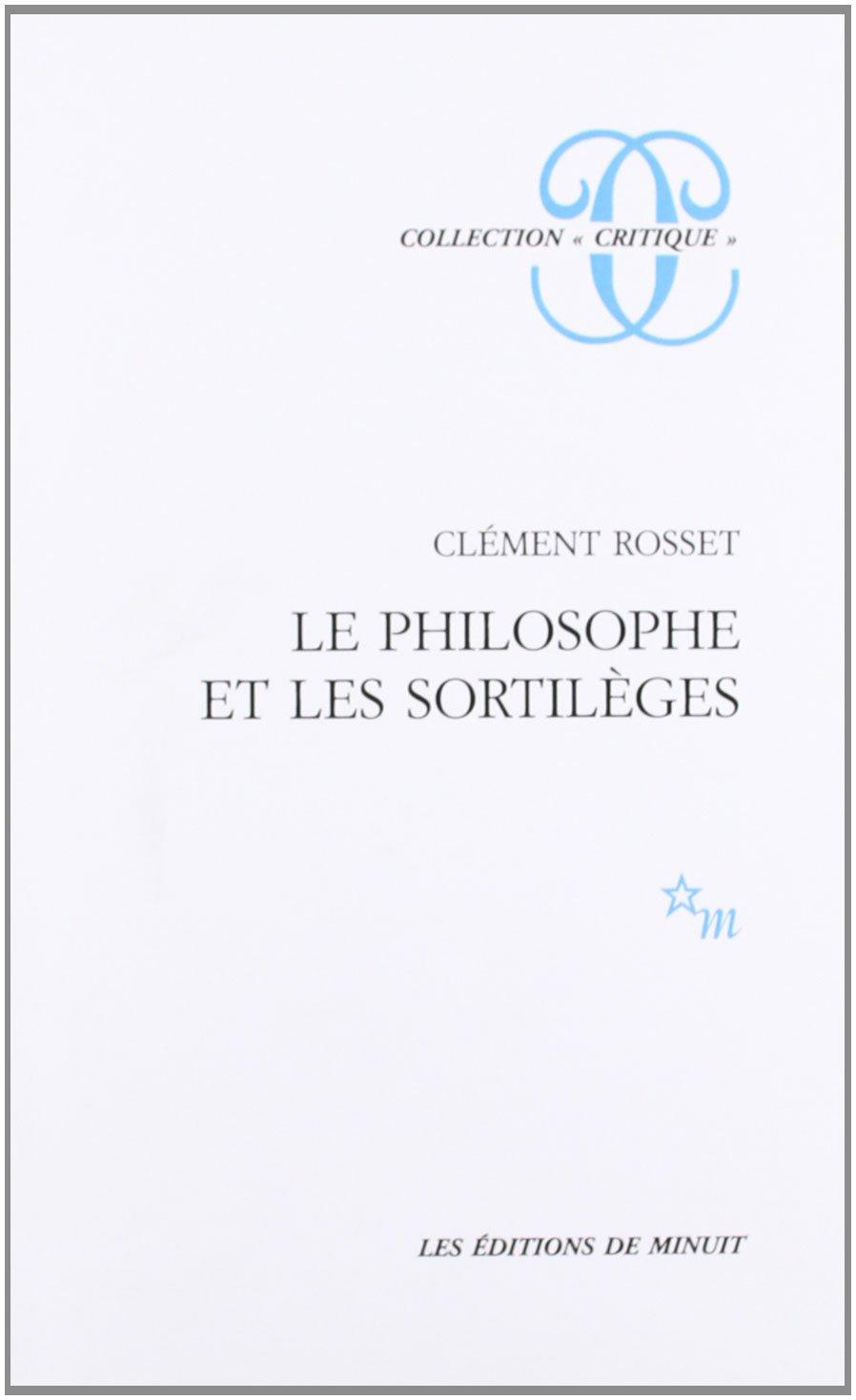 Le Philosophe et les sortilèges - Clément Rosset