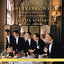 The Gourmands' Way: Six Americans in Paris and the Birth of a New Gastronomy Audiobook by Justin Spring Narrated by Bronson Pinchot