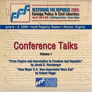 Restoring the Republic 2008 2 CD Set - Volume 1: Jacob G. Hornberger and Robert Higgs