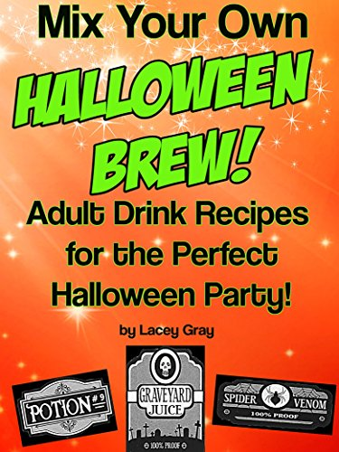 Mix Your Own Halloween Brew!: Adult Drink Recipes for the Perfect Halloween Party! ()
