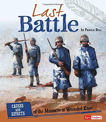 Last Battle: Causes and Effects of the Massacre at Wounded Knee (Cause and Effect: American Indian History)