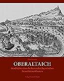 Oberaltaich: Geschichte eines bedeutenden bayerischen Benediktinerklosters (Bayerische Geschichte)