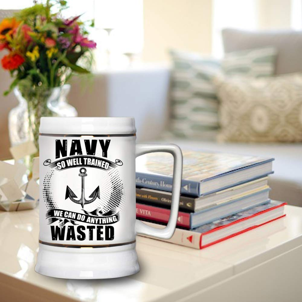 We Can Do Anything Wasted Beer Mug Navy So Well Trained Beer Stein 22oz Beer Mug-White