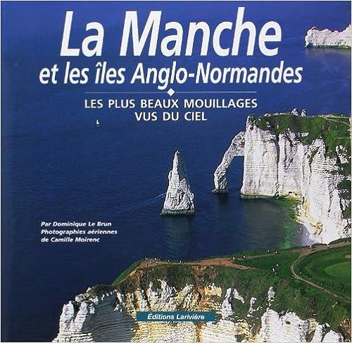 Télécharger en ligne La Manche et les îles Anglo-Normandes : Les plus beaux mouillages vus du ciel pdf ebook