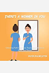 There's a Winner in You: Unlocking Faith Over Fear, Trauma and Worries to Fulfill Your Dream Paperback