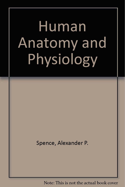 Human Anatomy and Physiology: Alexander P. Spence, Elliot B. Mason ...