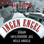 Ingen engel: Sådan infiltrerede jeg Hells Angels | Jay Dobyns,Nils Johnson Shelton