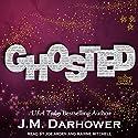 Ghosted Hörbuch von J. M. Darhower Gesprochen von: Maxine Mitchell, Joe Arden