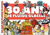 30 ans de Fluide Glacial par Fluide Glacial
