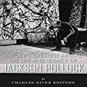 History's Greatest Artists: The Life and Legacy of Jackson Pollock Audiobook by  Charles River Editors Narrated by Scott Clem