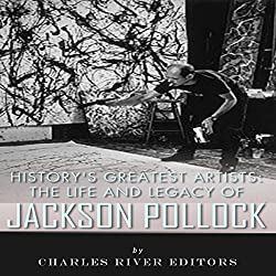 History's Greatest Artists: The Life and Legacy of Jackson Pollock