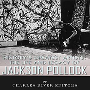 History's Greatest Artists: The Life and Legacy of Jackson Pollock Audiobook