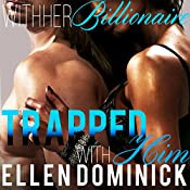 Trapped with Him: With Her Billionaire Book 3 | Ellen Dominick