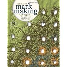 Mark Making: Fresh Inspiration for Quilt and Fiber Artists