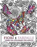 Fiori e Farfalle: Libro da colorare per adulti
