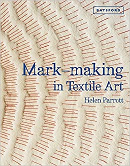 Stupendous Mark Making In Textile Art Amazon Co Uk Helen Parrott Home Interior And Landscaping Palasignezvosmurscom