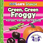 Kids Learn Spanish: Green, Green Froggy (Colors): Verde, Verde La Ranita | Kim Mitzo Thompson,Karen Mitzo Hilderbrand, Twin Sisters