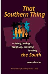 That Southern Thing: --living, loving, laughing, loathing, leaving the South (Personal Story Publishing Project) Paperback