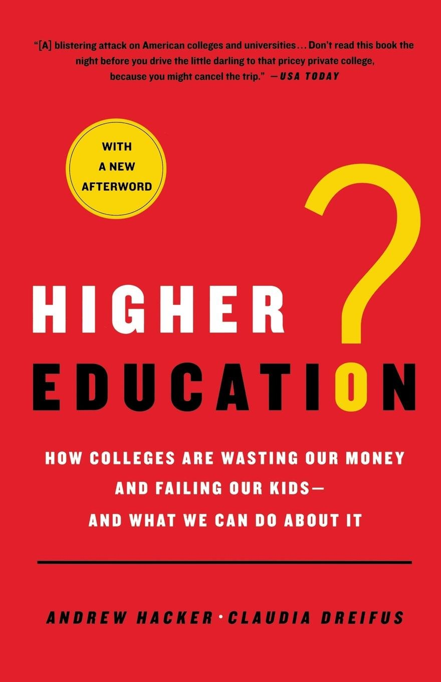 Higher Education?: How Colleges Are Wasting Our Money and