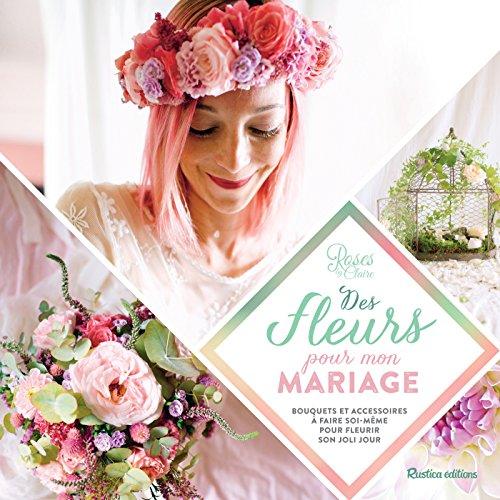 Des fleurs pour mon mariage (Esprit nature) (French Edition)