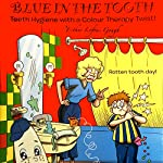 Blue in the Tooth: Teeth Hygiene with a Color Therapy Twist! | Esther Loftus Gough