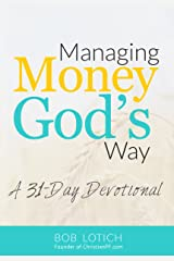 Managing Money God's Way: A 31-Day Daily Devotional About Stewardship and Biblical Giving Kindle Edition
