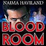 Bloodroom: Bloodroom Series, Book 1 | Naima Haviland