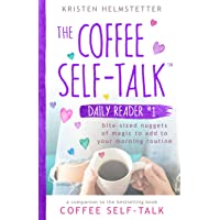 The Coffee Self-Talk Daily Reader #1: Bite-Sized Nuggets of Magic to Add to Your Morning Routine (The Coffee Self-Talk…