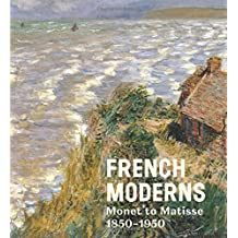 French Moderns: Monet to Matisse 1850-1950