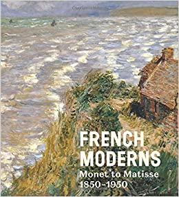 Book French Moderns: Monet to Matisse 1850-1950