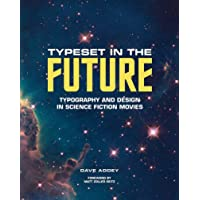 Typeset in the Future: How the Design of Science Fiction Defines Our Vision of the Future