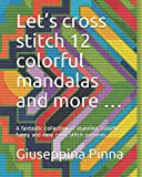 Let's cross stitch 12 colorful mandalas and more …: A fantastic collection of stunning, colorful, funny and easy cross stitch patterns.