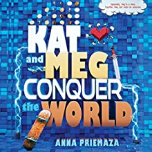 Kat and Meg Conquer the World Audiobook by Anna Priemaza Narrated by Jorjeana Marie, Sisi A. Johnson