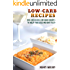 Low Carb Recipes: 200+ Delicious Low Carb Recipes To Help You Lose Weight Fast!
