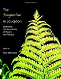 The Imagination in Education : Extending the Boundaries of Theory and Practice, Blenkinsop, Sean, 1443801224
