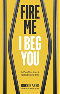 Image for Fire Me I Beg You: Quit Your Miserable Job (Without Risking it All)