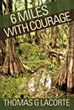 6 Miles with Courage, Thomas G. Lacorte, 1484167570