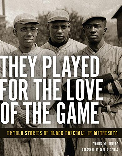 Search : They Played for the Love of the Game: Untold Stories of Black Baseball in Minnesota
