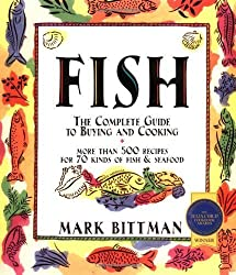 BY Bittman, Mark ( Author ) [ FISH: THE COMPLETE GUIDE TO BUYING AND COOKING ] Jan-1999 [ Paperback ]