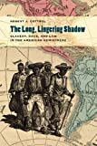 The Long, Lingering Shadow : Slavery, Race, and Law in the American Hemisphere, Cottrol, Robert J., 0820344052