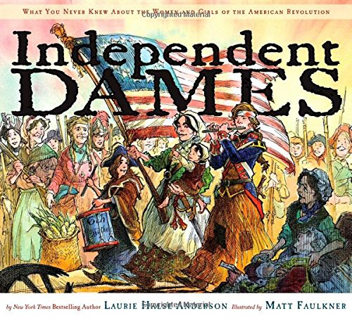 - Independent Dames: What You Never Knew About the Women and Girls of the American Revolution