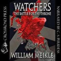 Watchers: The Battle for the Throne Audiobook by William Meikle Narrated by C. S. Perryess