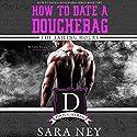 How to Date a Douchebag: The Failing Hours Hörbuch von Sara Ney Gesprochen von: Muffy Newtown, Josh Goodman
